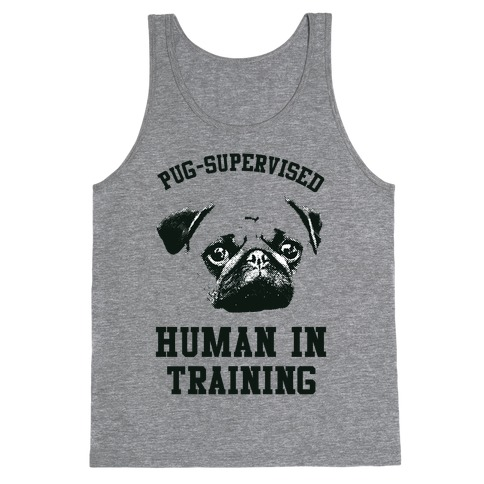 Pug Supervised Human in Training Tank Top