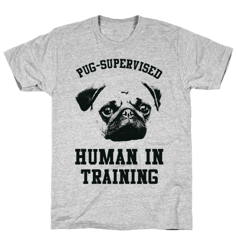 Pug Supervised Human in Training Mens T-Shirt