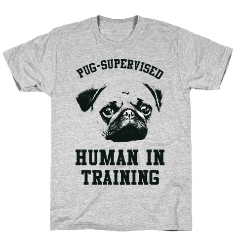 Pug Supervised Human in Training T-Shirt