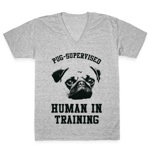 Pug Supervised Human in Training V-Neck Tee Shirt