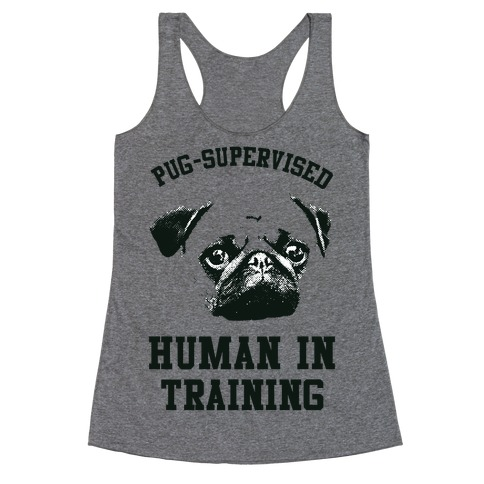 Pug Supervised Human in Training Racerback Tank Top