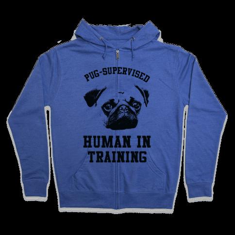 Pug Supervised Human in Training Zip Hoodie