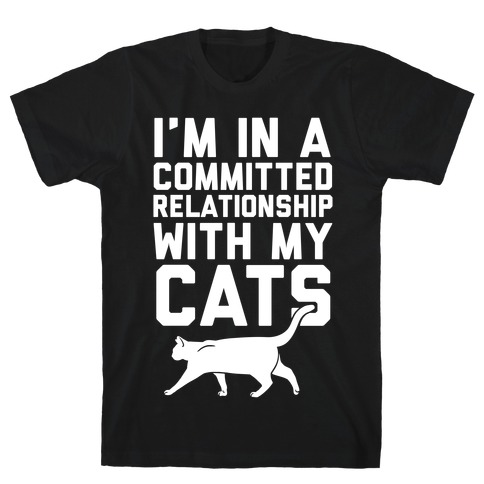 I'm In A Committed Relationship With My Cats Mens T-Shirt