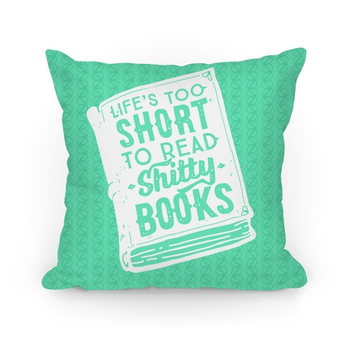 Life's Too Short To Read Shitty Books Pillow