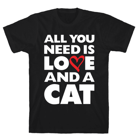 All You Need Is Love And A Cat Mens T-Shirt
