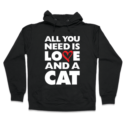 All You Need Is Love And A Cat Hooded Sweatshirt