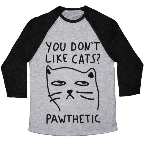 You Don't Like Cats? Pawthetic Baseball Tee