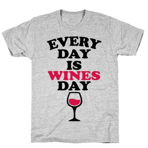 Every Day Is Wines Day T-Shirt