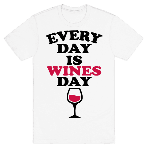 Every Day Is Wines Day Mens T-Shirt
