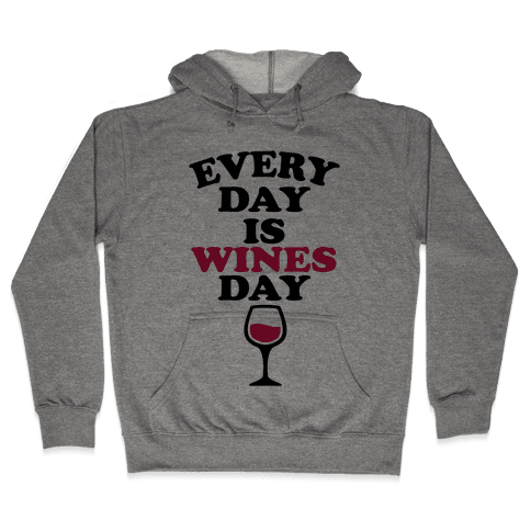 Every Day Is Wines Day Hooded Sweatshirt
