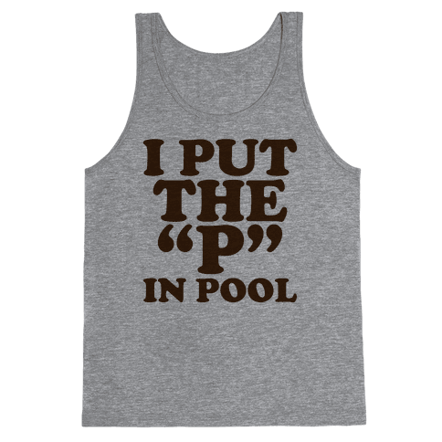 "I Put the ""P"" in Pool Tank Top"
