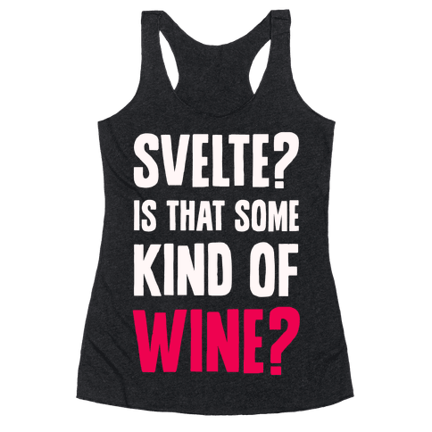 Svelte? Is That Some Kind of Wine? Racerback Tank Top