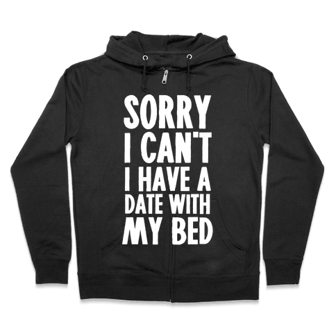 Sorry I Can't, I Have A Date With My Bed Zip Hoodie