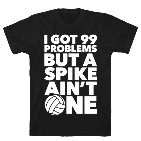 99 Problems But A Spike Ain't One Mens T-Shirt