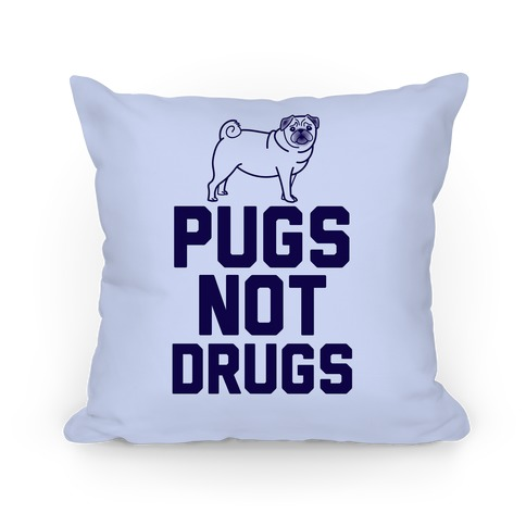 Pugs Not Drugs Pillow