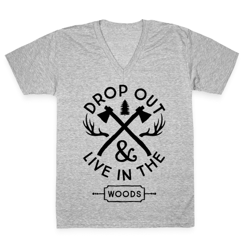 Drop Out And Live In The Woods V-Neck Tee Shirt
