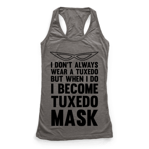 I Don't Always Wear A Tuxedo But When I Do I Become Tuxedo Mask Racerback Tank Top