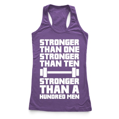 Stronger Than One, Stronger Than Ten, Stronger Than A Hundred Men Racerback Tank Top