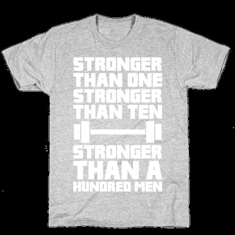 Stronger Than One, Stronger Than Ten, Stronger Than A Hundred Men Mens/Unisex T-Shirt