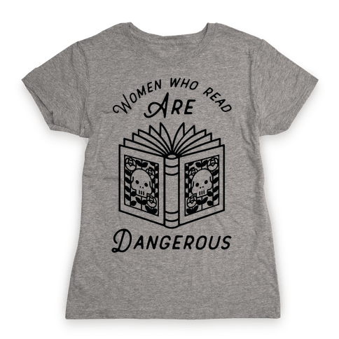 Women Who Read Are Dangerous Womens T-Shirt