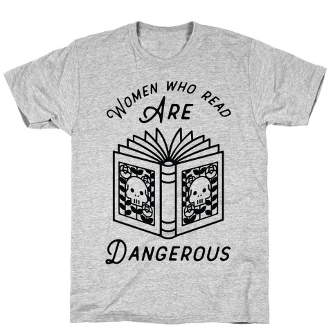Women Who Read Are Dangerous T-Shirt