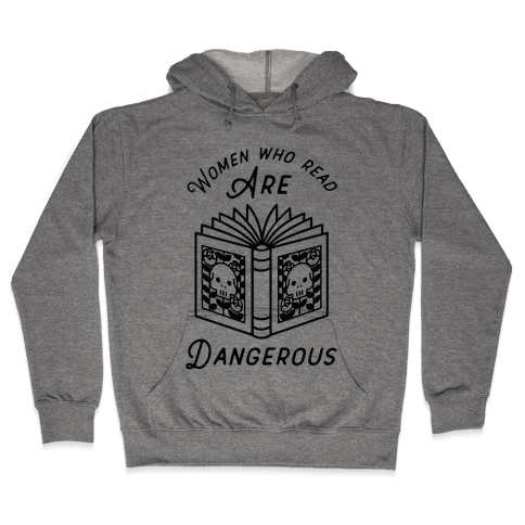 Women Who Read Are Dangerous Hooded Sweatshirt