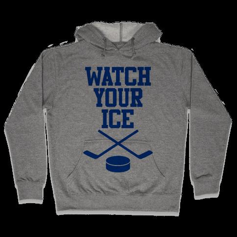 Watch Your Ice Hooded Sweatshirt