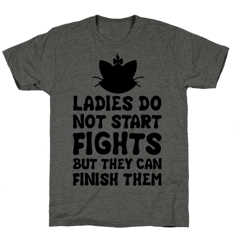 Ladies Do Not Start Fights (But They Can Finish Them) Mens T-Shirt
