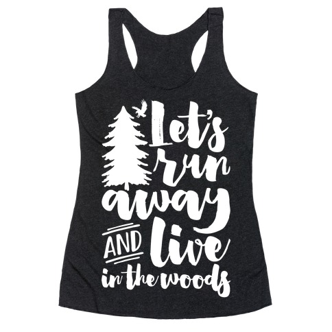 Let's Run Away And Live In The Woods Racerback Tank Top