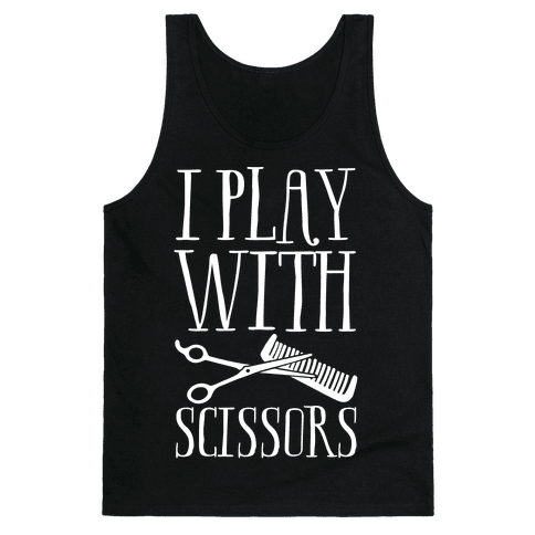 I Play With Scissors Tank Top