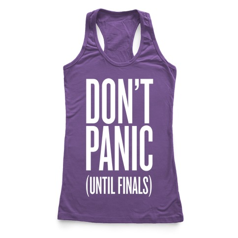 Don't Panic (Until Finals) Racerback Tank Top