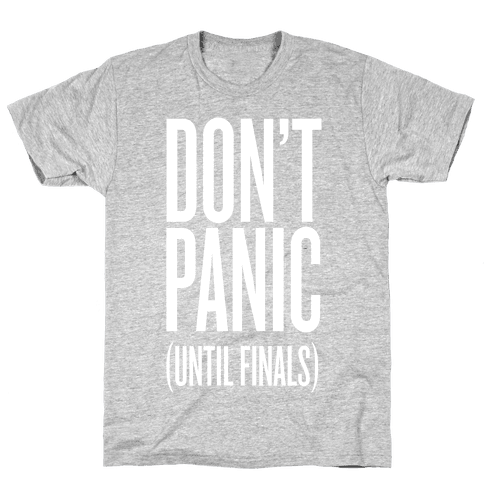 Don't Panic (Until Finals) Mens T-Shirt