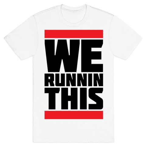 We Runnin This T-Shirt