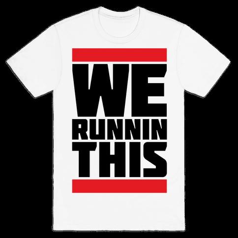 We Runnin This Mens T-Shirt