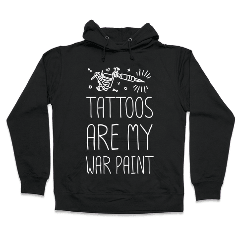 Tattoos Are My War Paint Hooded Sweatshirt