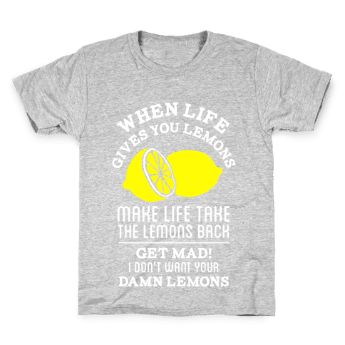 When Life Gives You Lemons Make Life Take the Lemons Back Kids T-Shirt