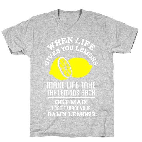 When Life Gives You Lemons Make Life Take the Lemons Back T-Shirt