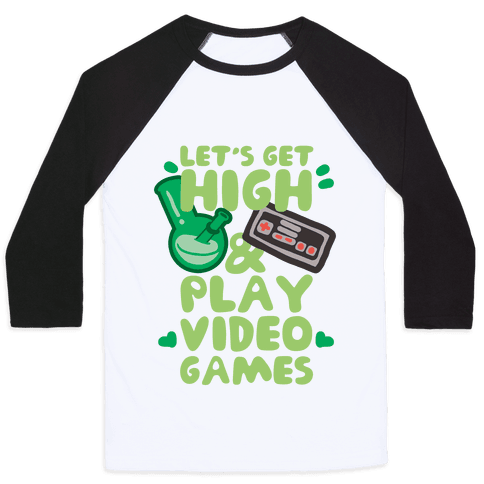 Lets Get High And Play Video Games Baseball Tee