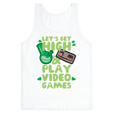 Lets Get High And Play Video Games Tank Top