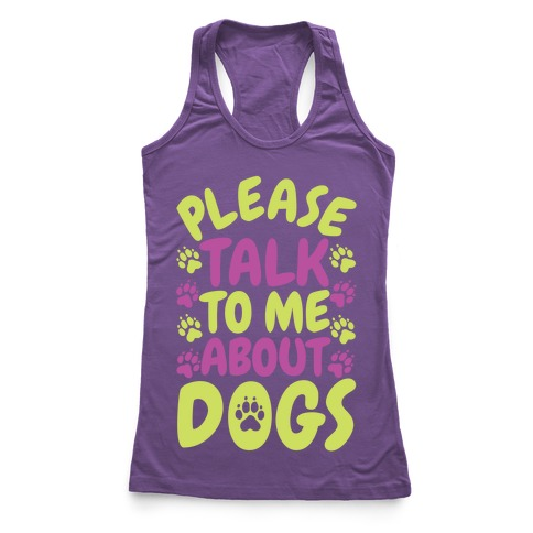 Please Talk To Me About Dogs Racerback Tank Top
