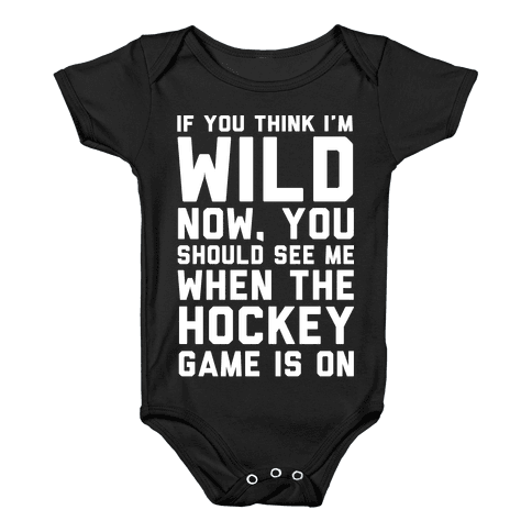 If You Think I'm Wild Now You Should See Me When The Hockey Game is On Baby Onesy