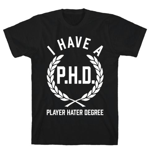 I Have A P.H.D. (Player Hater Degree) Mens T-Shirt