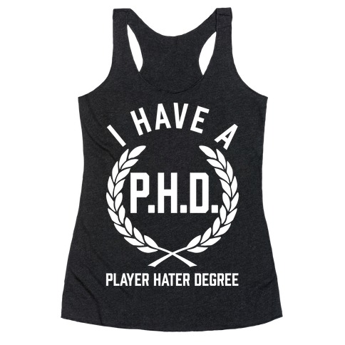 I Have A P.H.D. (Player Hater Degree) Racerback Tank Top