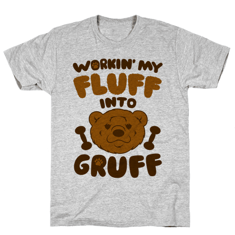 Workin' My Fluff Into Gruff Mens T-Shirt