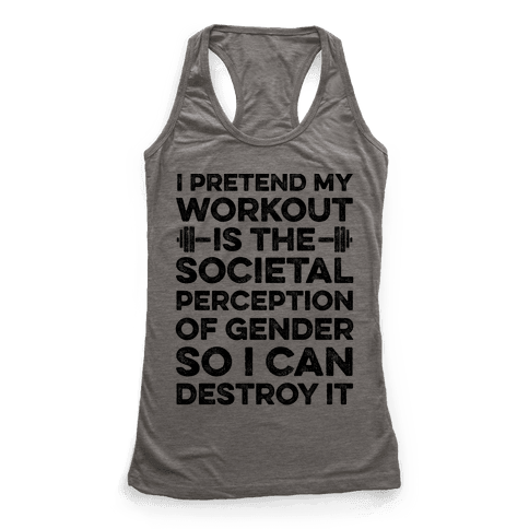 I Pretend My Workout Is The Societal Perception Of Gender So I Can Destroy It