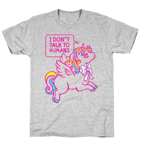 I Don't Talk To Humans T-Shirt