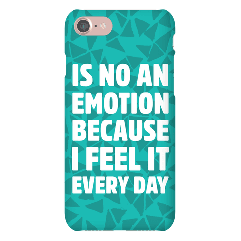 Is No An Emotion Because I Feel It Every Day Phone Case