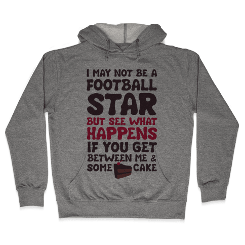 I May Not Be A Football Star (But Don't Get Between Me And Cake) Hooded Sweatshirt