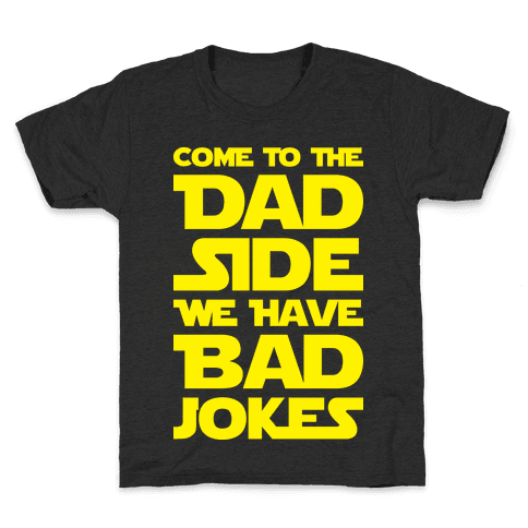 Come To The Dad Side We Have Bad Jokes Kids T-Shirt