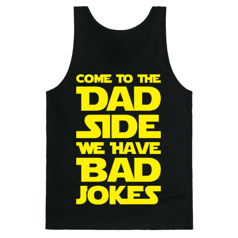 Come To The Dad Side We Have Bad Jokes Tank Top